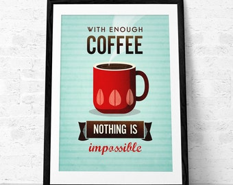 With enough coffee ... Quote print. Coffee poster. Inspirational print. Kitchen art. Typography poster. Coffee print. Inspirational poster.