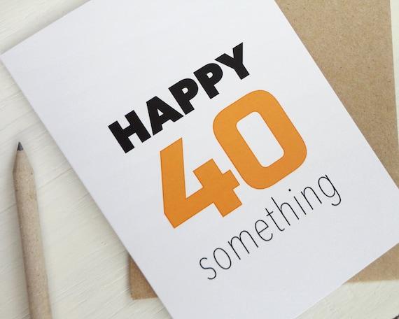 Happy 40 Something Birthday Card Years