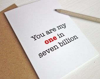 I love you card My one in seven billion romantic anniversary card Valentines Day card
