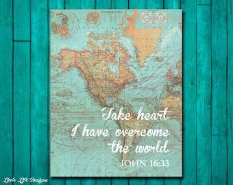 John 16:33. Take heart. I have overcome the world. Scripture. Bible Verse. Christian Wall Art. Map Art. Christian Home Decor. Bible Verse.