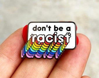 Don't Be A Racist - Charity Pin -  Hard Enamel, Black Nickel or Gold Metal - Shiny Flair Lapel Pin