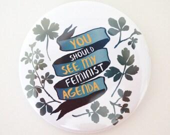 "Feminism Pin: You Should See My Feminist Agenda, 2.25"" Pin"
