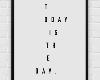 Today is the Day - Printable Poster - Digital Art, Download and Print JPG