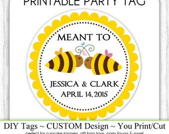 CUSTOM Printable Wedding Favor, Engagement Party, Meant to Bee Wedding Shower Printable, Custom Tag, DIY Cupcake Topper, You Print, You Cut