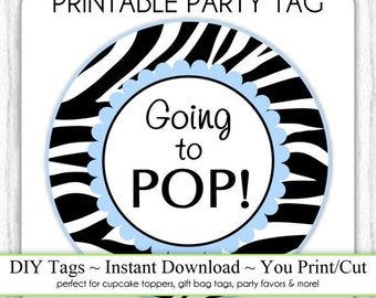 Instant Download - Zebra Print She's Going to Pop, Baby Shower Printable Party Tag, Cupcake Topper, DIY, You Print, You Cut