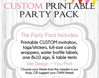 CUSTOM Printable PARTY PACK, Custom Invitation, Printable Tags, Candy Wrapper, Water Bottle Label, Tent Cards, 8x10 Sign, Choose Your Theme