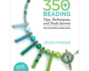 350+ Beading Tips, Techniques and Trade Secrets by Jean Power