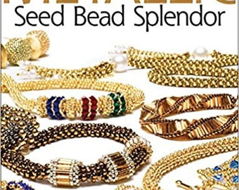 Metallic Seed Bead Splendor: Stitch 29 Timeless Jewelry Pieces in Gold, Bronze, and Pewter Paperback – Illustrated. by Nancy Zellers