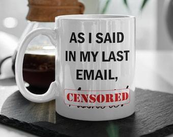 As I Said In My Last Email Mug   Coworker Mug   Office Mug   Funny Mug   Custom Mug