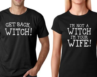 Get Back Witch I'm Not A Witch I'm Your Wife! - 2 Shirt Set!   Princess Bride Quote shirts   Husband Wife Shirt Set for newlyweds