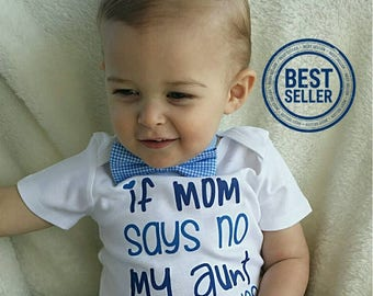 If Mom Says No My Aunt Will Say Yes Newborn Infant Baby Boy Clothes Boy Clothing Outfit Nephew Gift From Aunt Toddler Boy Shirt Liv & Co.™