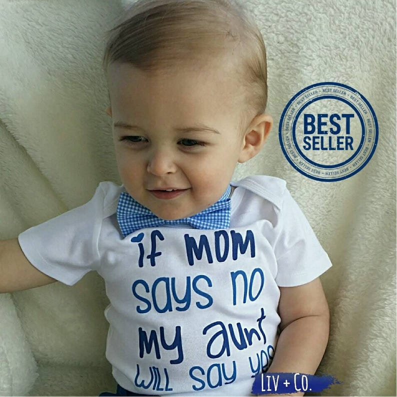 4d986d331 If Mom Says No My Aunt Will Say Yes Newborn Infant Baby Boy