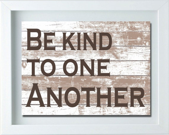 Be Kind To One Another Print, Hallway Sign, Hallway Decor, Hallway Ze Print Kitchen Ideas on game room prints, adult humour prints, wall prints, vintage prints, clothing prints, country prints, foodies prints, golf prints, pantry prints, food prints, deck prints, large art prints, medical prints, plumbing prints, black prints, bedroom prints, living room prints, mid century modern art prints, nursery prints, design prints,