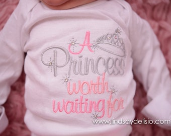 A princess worth waiting for gown, shirt, or bodysuit-- Baby girls outfit-- The princess has arrived -- Baby girl coming home outfit