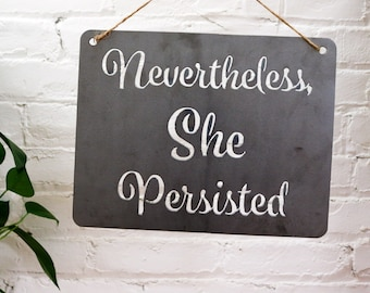 Nevertheless She Persisted Recycled Steel Metal Word Quote Wall Sign Rustic Home  Decor Gift for Her Him Holiday Christmas Garden Art