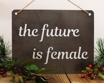 The Future is Female Recycled Steel Metal Word Quote Wall Sign Rustic Home  Decor Gift for Her Him Holiday Christmas Garden Art