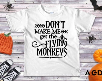 Don't Make Me Get The Flying Monkey's, Funny, T-Shirt, Onesie, Halloween, Modern, Cool, Kids, Toddler, Infant, Tee, Wizard of Oz