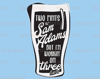 SVG file, Two pints of Sam Adams but I'm working on three, quote from Hamilton, Instant Download, cut file for cricut silhouette vector