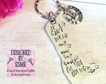 Cowboy boot keyring, if I can't wear my cowboy boots i'm not going, for a Line Dancer,Hand Stamped Key chain, gift for her, gift for him,