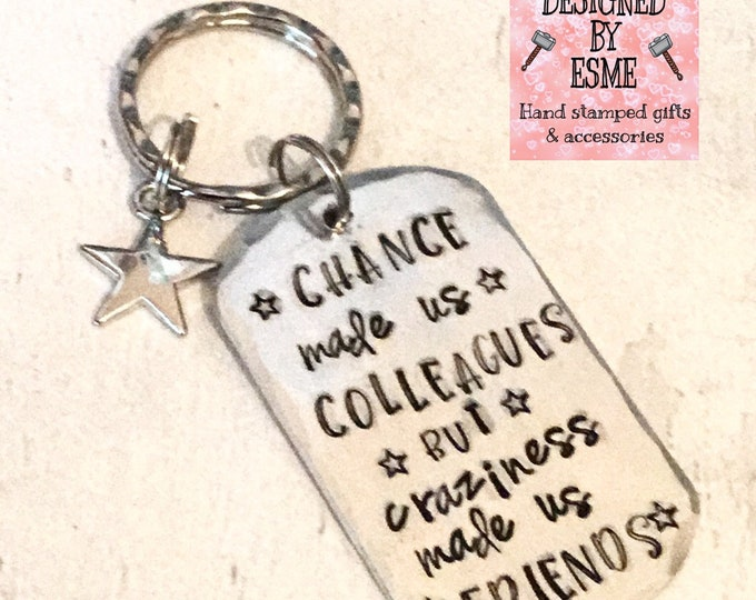 Work Colleague keyring, colleague gift, Chance made us colleagues, but  craziness made us friends, Hand stamped, Gift for Her, Gift for him,