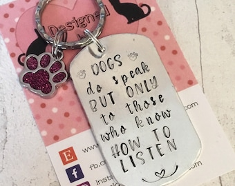 Dogs do speak gift, dog gift, only to those who know how to listen, Hand Stamped, Key chain, dog Lover, for her, for him