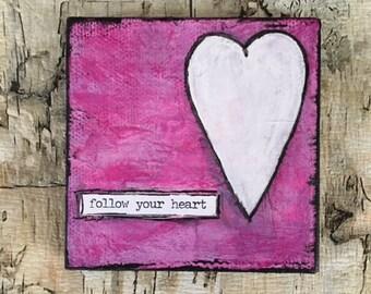 Follow Your Heart - Mixed Media Original Mini Canvas w/Easel