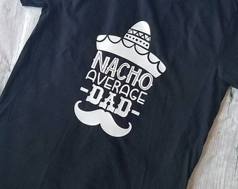 367da048 Nacho Average Dad, Custom Dad Tee, Fathers Day Shirt, Best Dad Shirt, Dad  Shirt, Fathers Day Gift, Fathers Day Tee