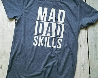 Mad Dad Skills Shirt, Custom Dad Tee, Fathers Day Shirt, Best Dad Shirt, Dad Shirt, Fathers Day Gift, Worlds best dad, new dad shirt