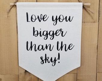 Love You Bigger Than The Sky, Nursery Banner, Cute Sayings Wall Decor, Nursery Wall Decor, Cute Nursery Decor,Kids Wall Banner,Canvas Banner