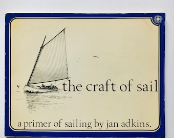 The Craft of Sail: A Primer of Sailing - Jan Adkins - 1984