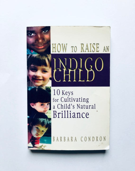 How to Raise an Indigo Child: 10 Keys for Cultivating a Child's Natural Brilliance - Barbara Condron