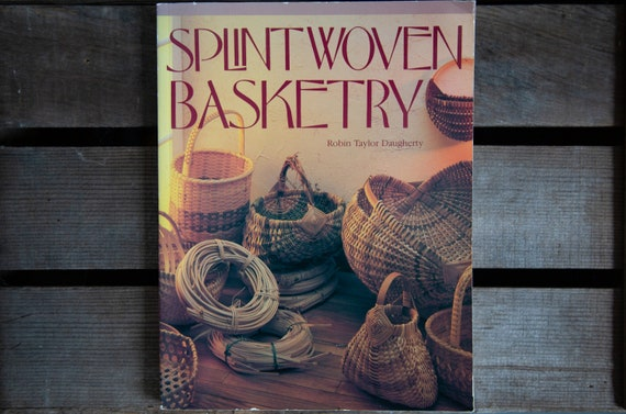 Splint Woven Basketry - Robin Taylor Daugherty - 1986