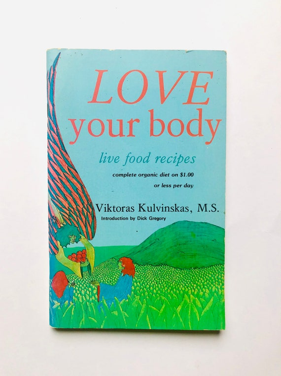 Love Your Body: Live Food Recipes - Viktoras Kulvinskas - 1972