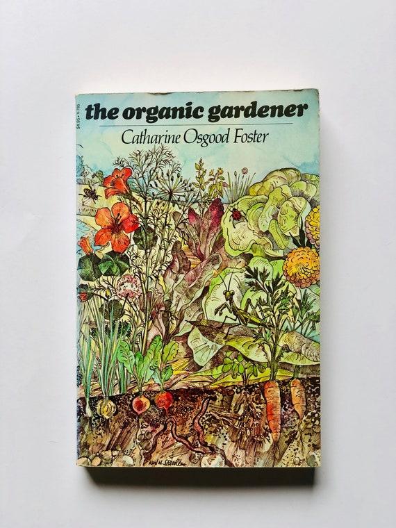 The Organic Gardener - Catharine Osgood Foster