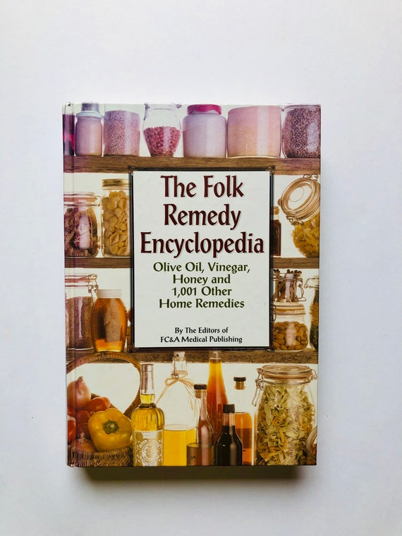 The Folk Remedy Encyclopedia: Olive Oil, Vinegar, Honey & 1001 Other Home Remedies