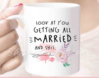 look at you getting married and shit coffee mug wedding gift bridal shower gift funny bride to be cup gift for her engagement gift rd45