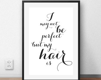 "Hair Salon Decor, ""I may not be perfect but my hair is"" hair Salon Art, black and white prints, hair salon wall art,beauty salon decor,ET138"