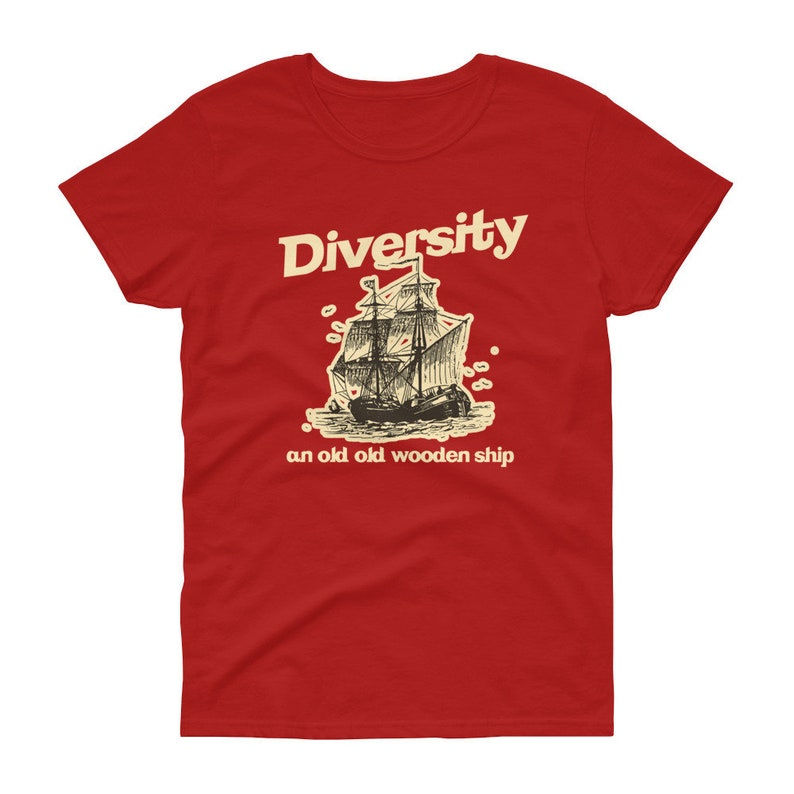 Anchorman Ron Burgundy Diversity An Old Old Wooden Ship Womens Ladies Fit T Shirt