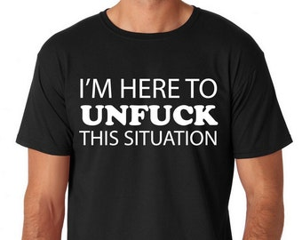 6dd59849 I'm Here To Unfuck This Situation Tee, Adult Humor, Funny
