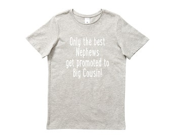 Only The Best Nephews Get Promoted To Big Cousin! Boys T-Shirt