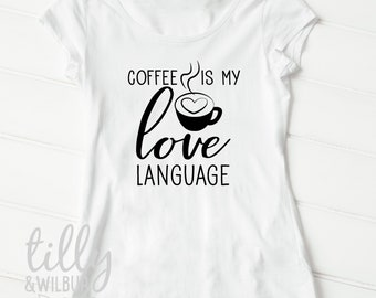 Coffee Is My Love Language Women's T-Shirt
