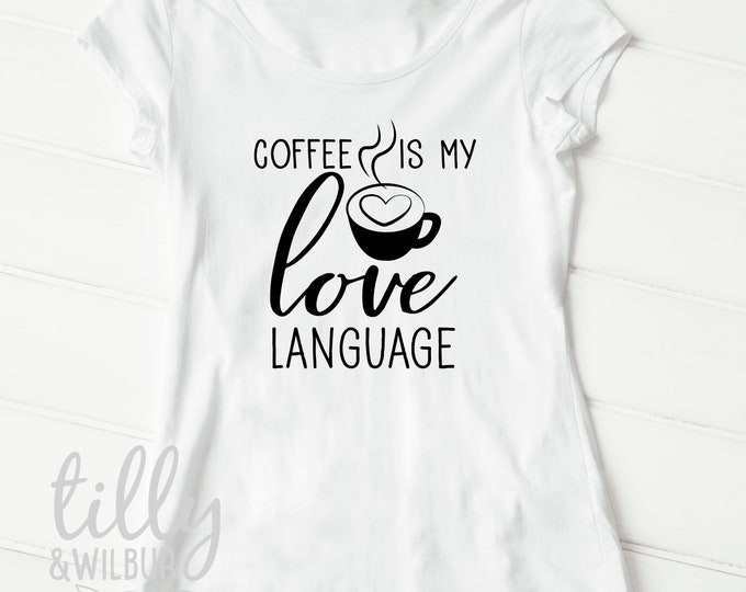 Coffee Is My Love Language Women's T-Shirt