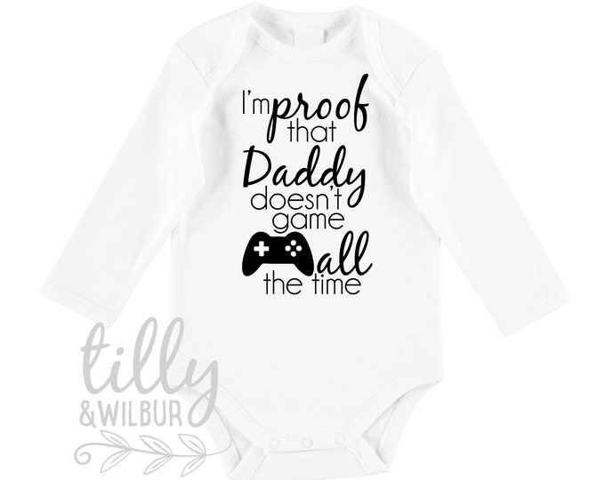 I'm Proof That Daddy Doesn't Game All The Time Baby Bodysuit