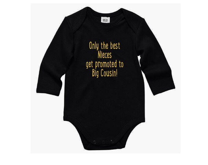 Only The Best Nieces Get Promoted To Big Cousin! Baby  Bodysuit