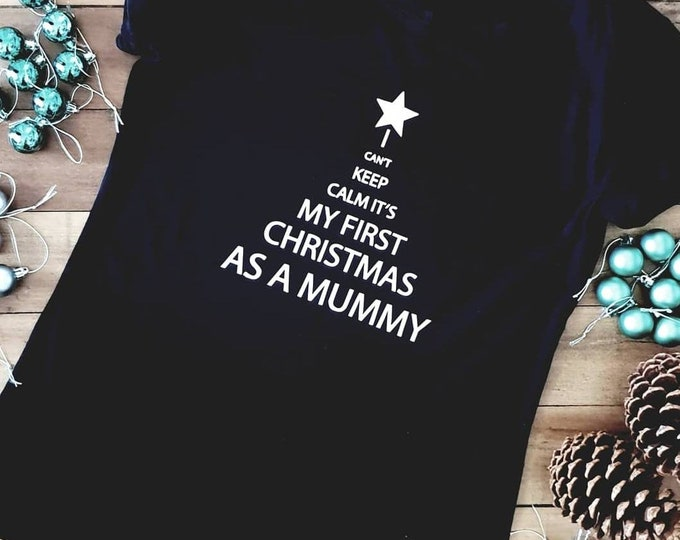 I Can't Keep Calm It's My First Christmas As A Mummy