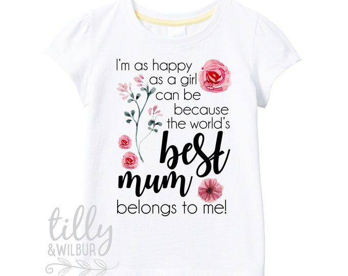 I'm As Happy As Can Be Because The World's Best Mum Belongs To Me Girls T-Shirt