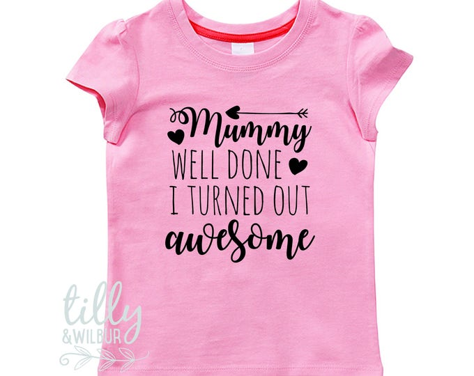 Mummy Well Done I Turned Out Awesome Girls T-Shirt