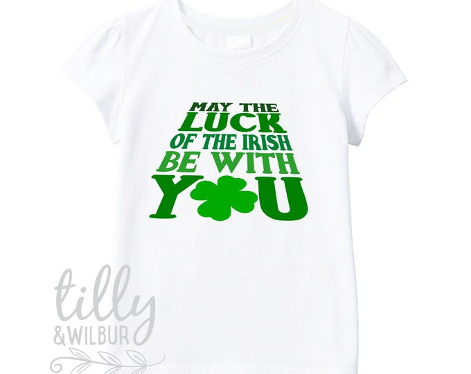 May The Luck Of The Irish Be With You Girls T-Shirt