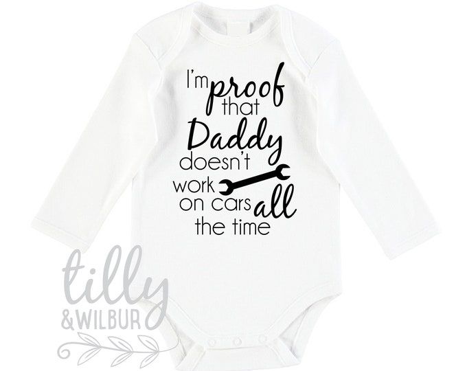 I'm Proof That Daddy Doesn't Work On Cars All The Time Baby Bodysuit