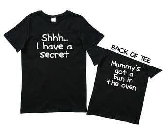 Shh I Have A Secret, Mummy's Got A Bun In The Oven TShirt